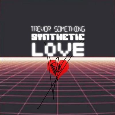 Trevor Something - Synthetic Love (2014)