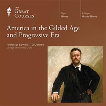 America in the Gilded Age and Progressive Era [TTC Audio]