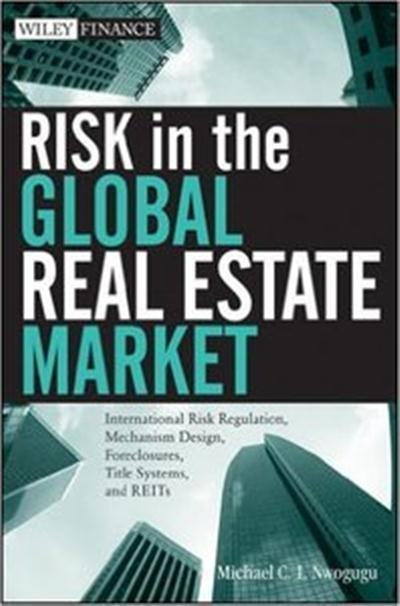 Risk in the Global Real Estate Market International Risk Regulation, Mechanism Design, Foreclosures, Title Systems and REITs