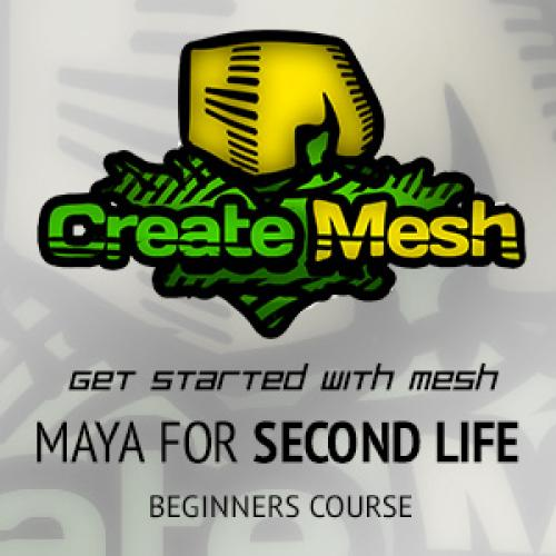 Create Mesh - Get start with MESH - Maya for Second Life: Beginners Course