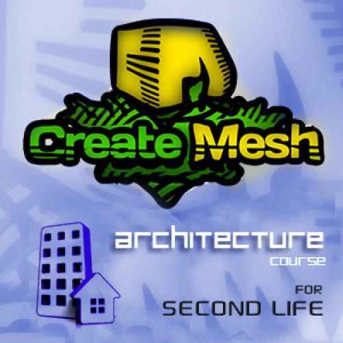 Create Mesh - Architecture Course for Second Life