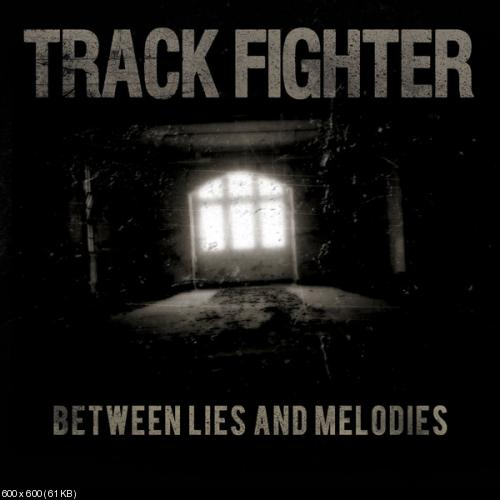 Track Fighter - Between Lies and Melodies (2006)
